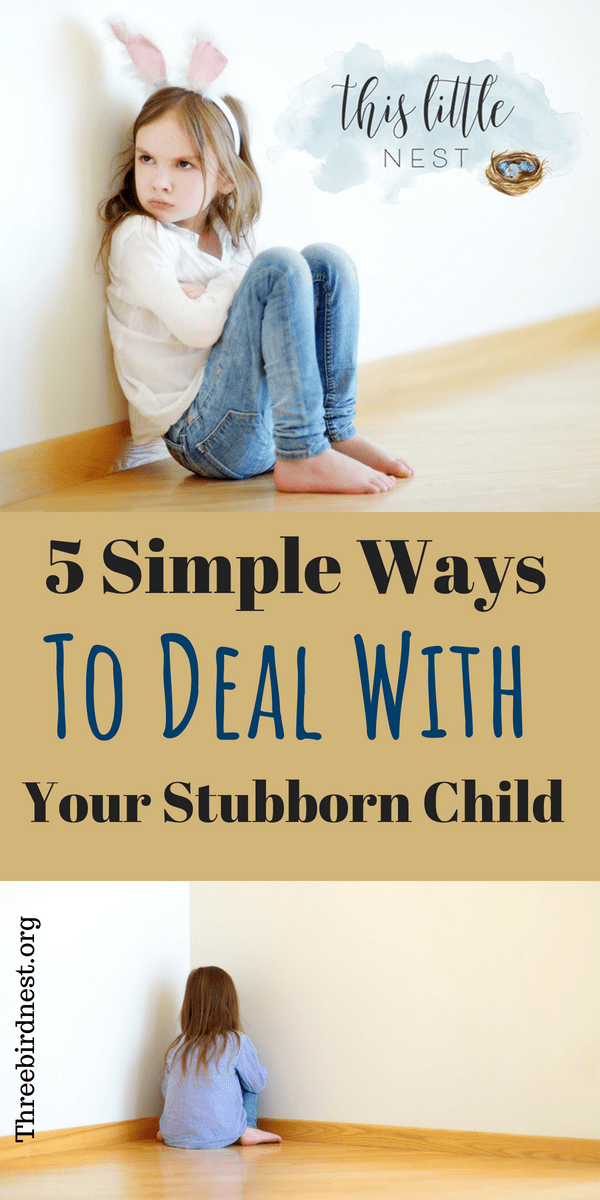5 ways to deal with your stubborn child